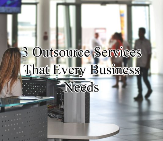 3 Outsource Services That Every Business Needs