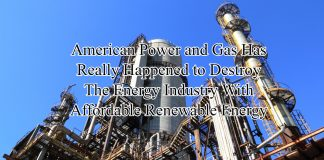 American Power and Gas Has Really Happened to Destroy The Energy Industry With Affordable Renewable Energy