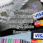 Why Diversifying Your Businesses Payment Methods Can Bring in More Revenue?