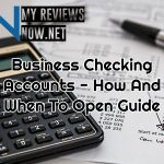 Business Checking Accounts - How And When To Open Guide
