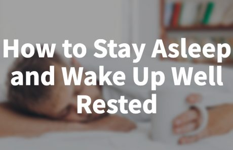 How to Stay Asleep and Wake Up Well Rested