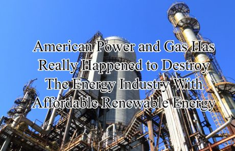American Power and Gas Disrupting The Energy Industry {Affordable Renewable Energy}