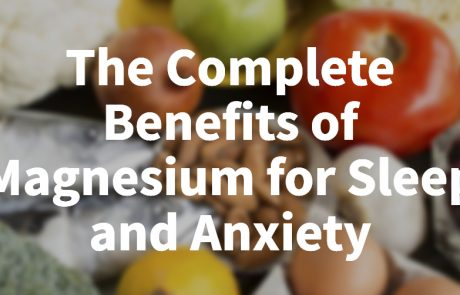 The Complete Benefits of Magnesium for Sleep and Anxiety